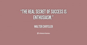 quote-Walter-Chrysler-the-real-secret-of-success-is-enthusiasm-71820